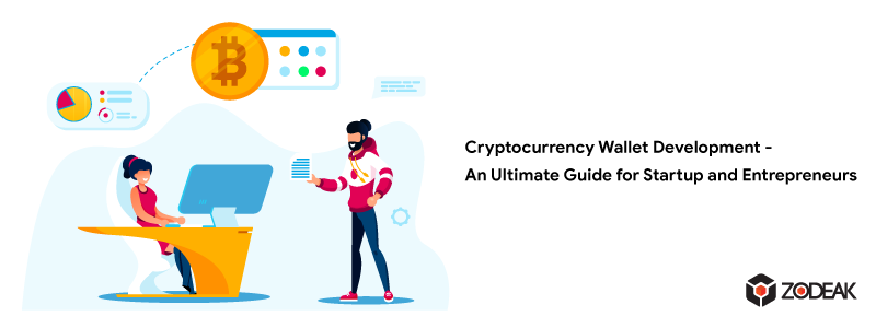 Cryptocurrency Wallet Development – An Ultimate Guide for Startup and Entrepreneurs